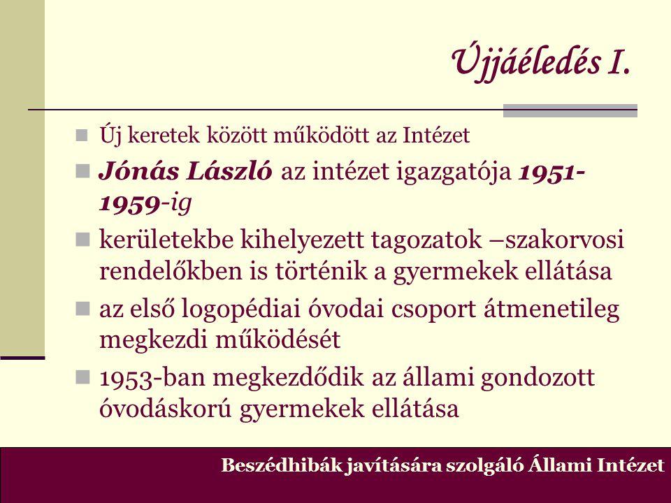 Újjáéledés I.  Új keretek között működött az Intézet  Jónás László az intézet igazgatója 1951- 1959-ig  kerületekbe kihelyezett tagozatok –szakorvo
