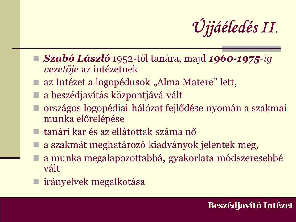 """Újjáéledés II.  Szabó László 1952-től tanára, majd 1960-1975-ig vezetője az intézetnek  az Intézet a logopédusok """"Alma Matere"""" lett,  a beszédjavít"""