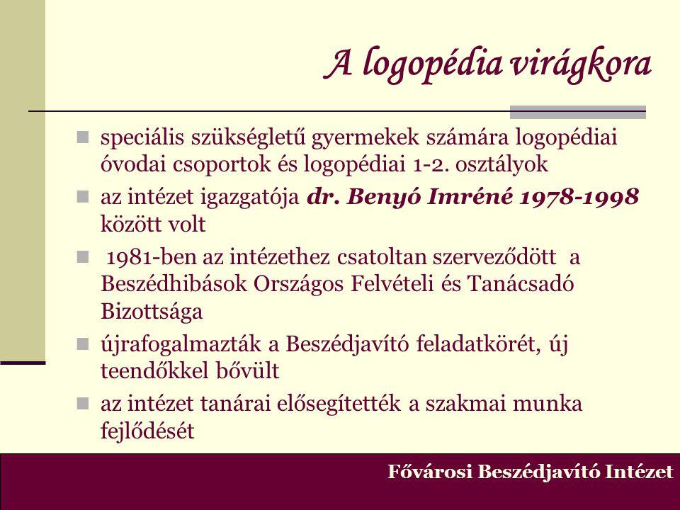 A logopédia virágkora  speciális szükségletű gyermekek számára logopédiai óvodai csoportok és logopédiai 1-2. osztályok  az intézet igazgatója dr. B