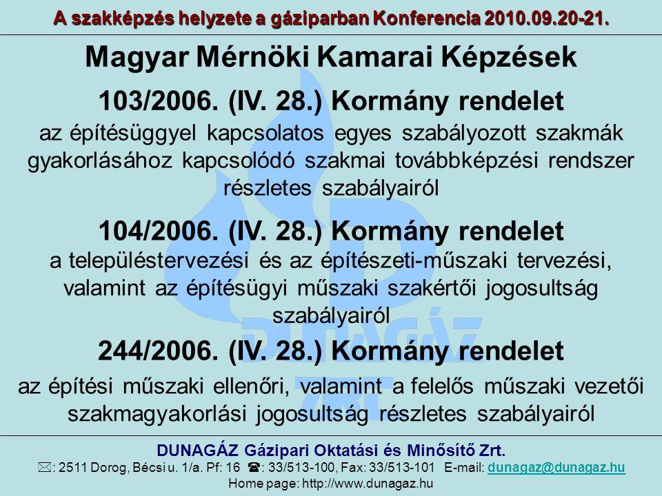 Magyar Mérnöki Kamarai Képzések A szakképzés helyzete a gáziparban Konferencia 2010.09.20-21. DUNAGÁZ Gázipari Oktatási és Minősítő Zrt.  : 2511 Doro