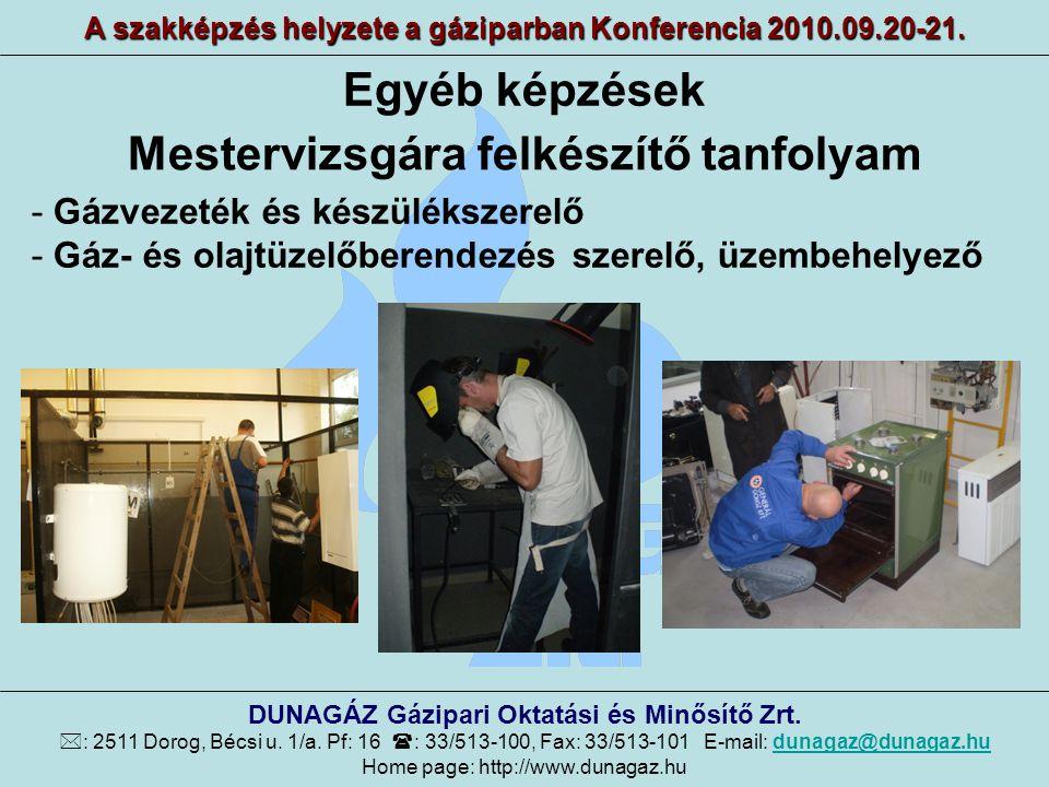 Egyéb képzések A szakképzés helyzete a gáziparban Konferencia 2010.09.20-21. DUNAGÁZ Gázipari Oktatási és Minősítő Zrt.  : 2511 Dorog, Bécsi u. 1/a.