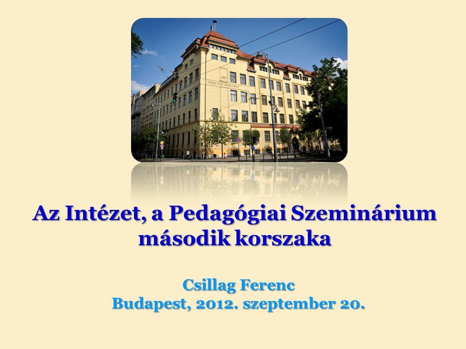 Az Intézet, a Pedagógiai Szeminárium második korszaka Csillag Ferenc Budapest, 2012. szeptember 20.