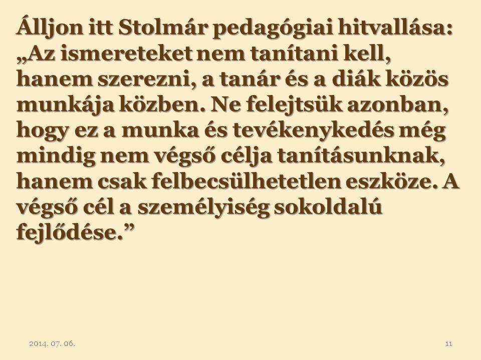 """Álljon itt Stolmár pedagógiai hitvallása: """"Az ismereteket nem tanítani kell, hanem szerezni, a tanár és a diák közös munkája közben. Ne felejtsük azon"""