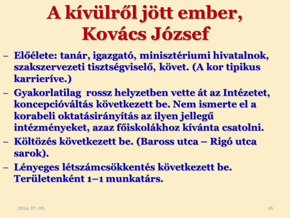 A kívülről jött ember, Kovács József  Előélete: tanár, igazgató, minisztériumi hivatalnok, szakszervezeti tisztségviselő, követ. (A kor tipikus karri