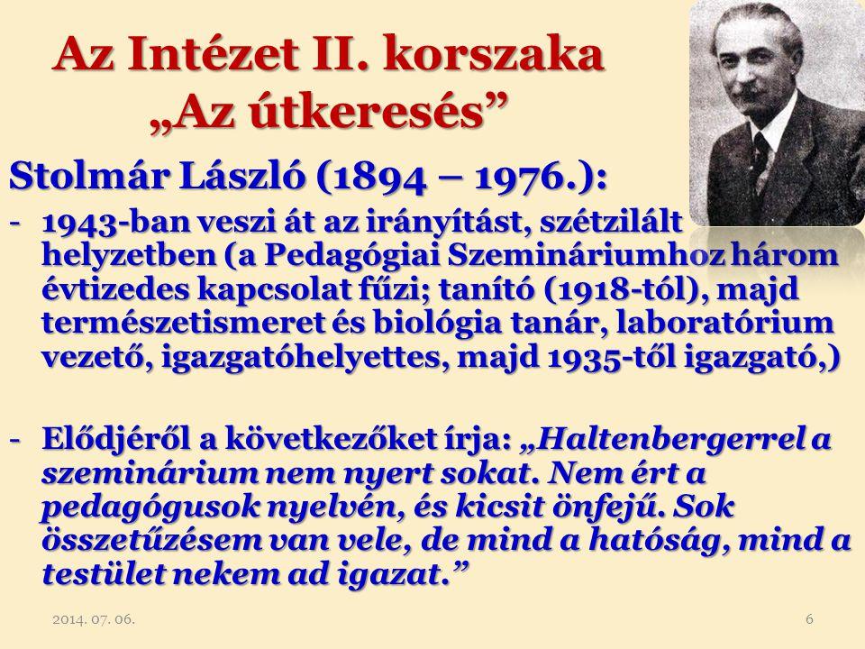 """Az Intézet II. korszaka """"Az útkeresés"""" Stolmár László (1894 – 1976.): -1943-ban veszi át az irányítást, szétzilált helyzetben (a Pedagógiai Szemináriu"""