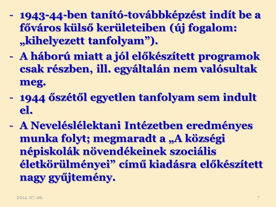 """-1943-44-ben tanító-továbbképzést indít be a főváros külső kerületeiben (új fogalom: """"kihelyezett tanfolyam""""). -A háború miatt a jól előkészített prog"""