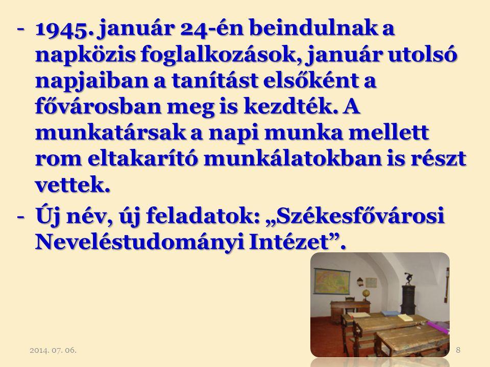 -1945. január 24-én beindulnak a napközis foglalkozások, január utolsó napjaiban a tanítást elsőként a fővárosban meg is kezdték. A munkatársak a napi