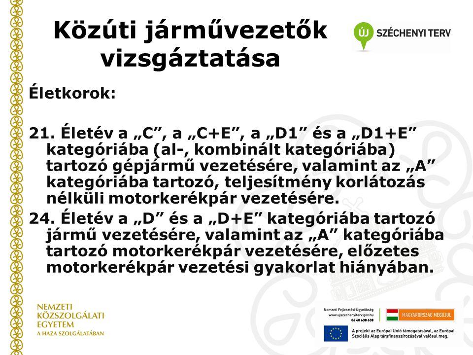 """Közúti járművezetők vizsgáztatása Életkorok: 21. Életév a """"C"""", a """"C+E"""", a """"D1"""" és a """"D1+E"""" kategóriába (al-, kombinált kategóriába) tartozó gépjármű v"""