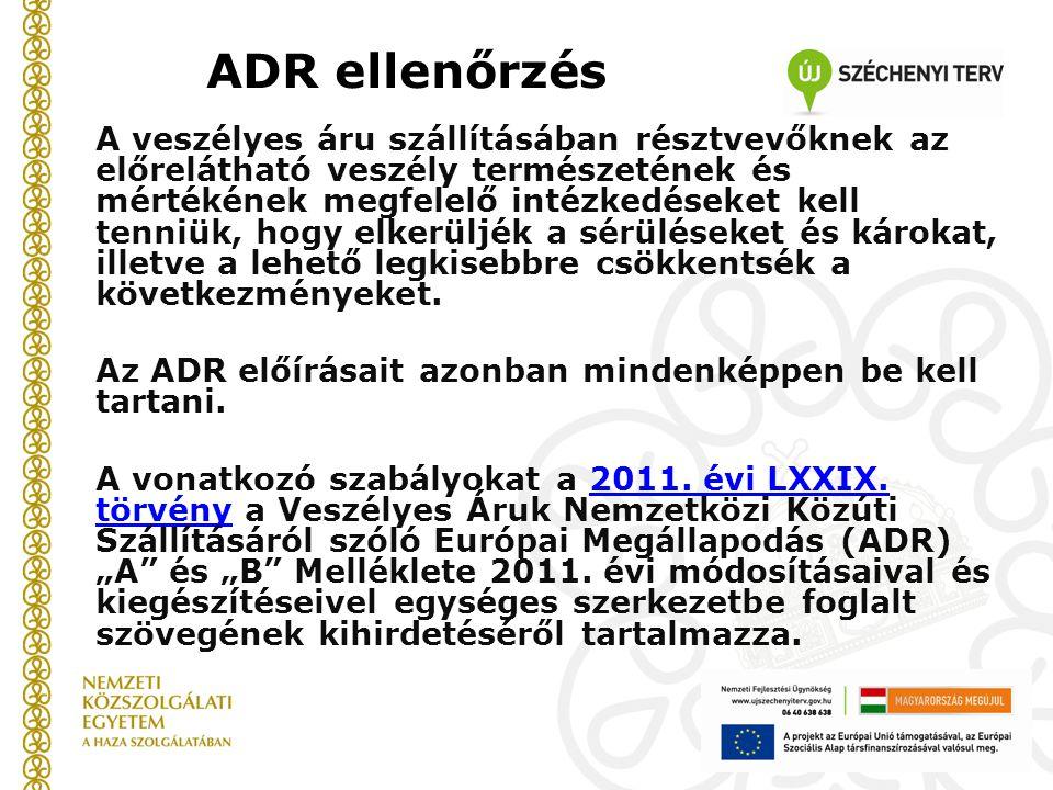 ADR ellenőrzés A veszélyes áru szállításában résztvevőknek az előrelátható veszély természetének és mértékének megfelelő intézkedéseket kell tenniük,