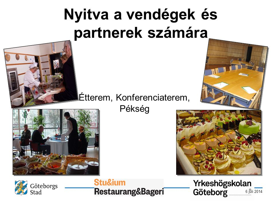 6 juli 2014 Nyitva a vendégek és partnerek számára Étterem, Konferenciaterem, Pékség