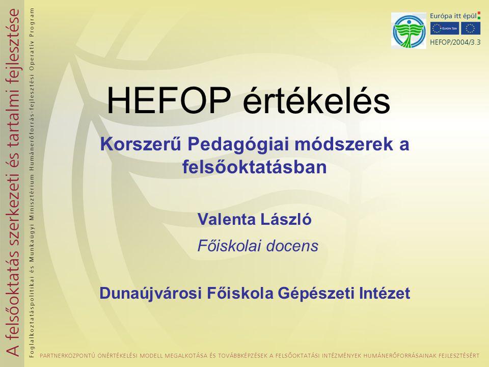 HEFOP értékelés Korszerű Pedagógiai módszerek a felsőoktatásban Valenta László Főiskolai docens Dunaújvárosi Főiskola Gépészeti Intézet