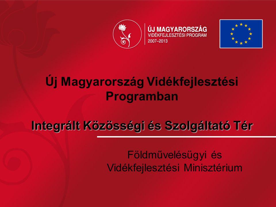 Integrált Közösségi és Szolgáltató Tér Új Magyarország Vidékfejlesztési Programban Integrált Közösségi és Szolgáltató Tér Földművelésügyi és Vidékfejl