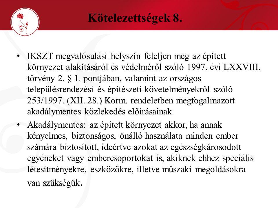 Kötelezettségek 8. • IKSZT megvalósulási helyszín feleljen meg az épített környezet alakításáról és védelméről szóló 1997. évi LXXVIII. törvény 2. § 1