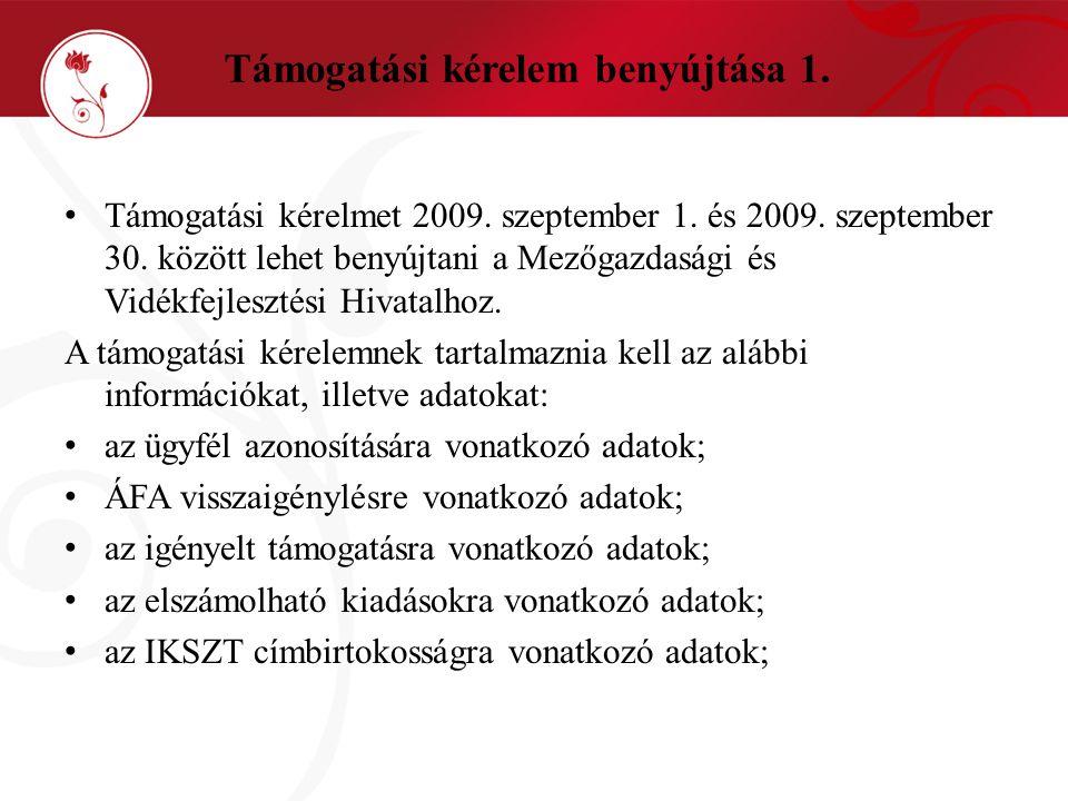 Támogatási kérelem benyújtása 1. • Támogatási kérelmet 2009. szeptember 1. és 2009. szeptember 30. között lehet benyújtani a Mezőgazdasági és Vidékfej