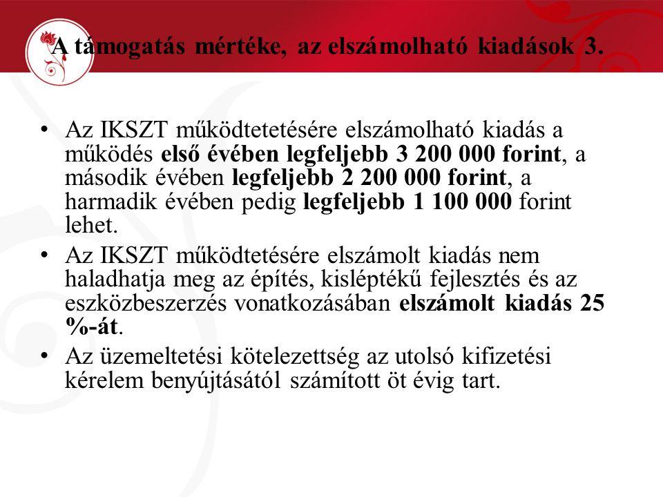 A támogatás mértéke, az elszámolható kiadások 3. • Az IKSZT működtetetésére elszámolható kiadás a működés első évében legfeljebb 3 200 000 forint, a m