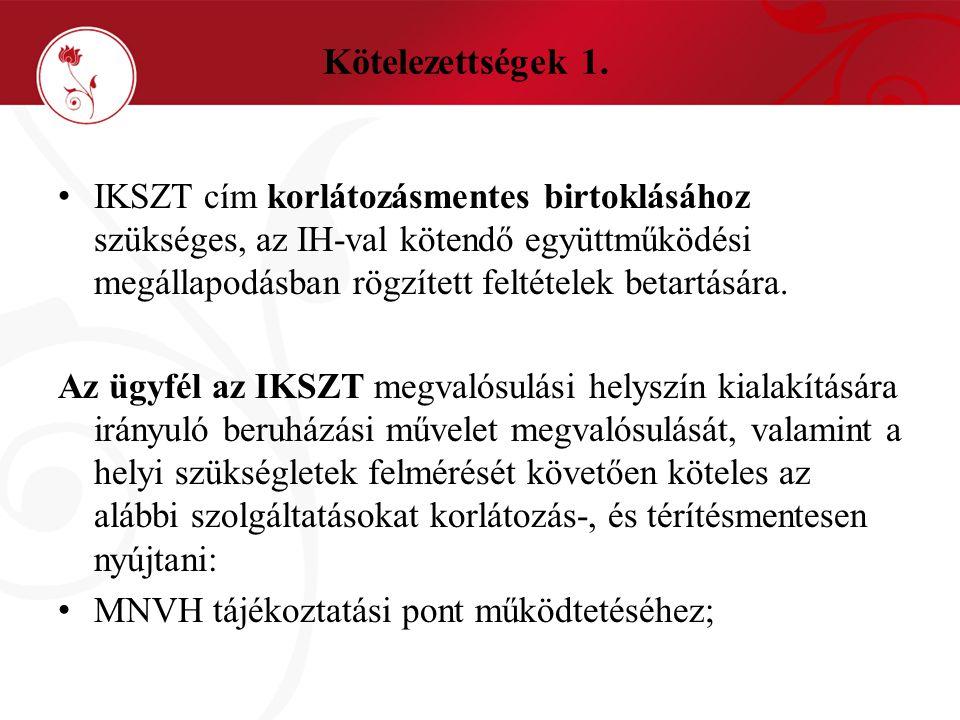Kötelezettségek 1. • IKSZT cím korlátozásmentes birtoklásához szükséges, az IH-val kötendő együttműködési megállapodásban rögzített feltételek betartá