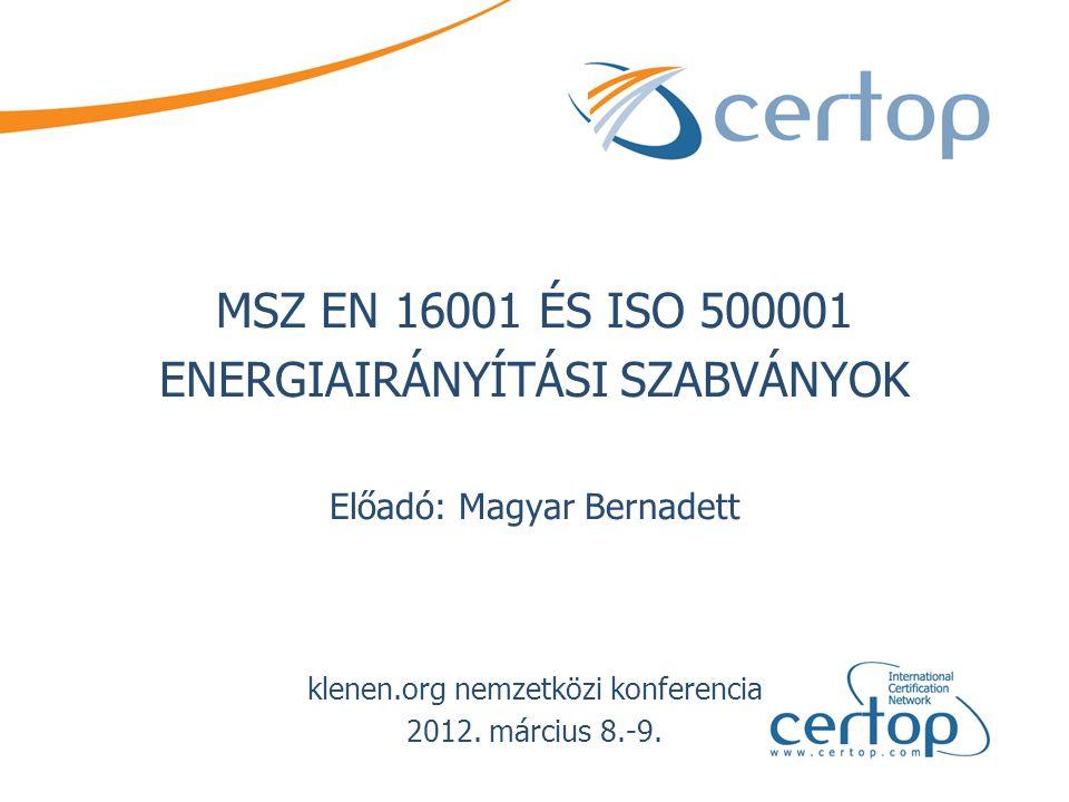 MSZ EN 16001 ÉS ISO 500001 ENERGIAIRÁNYÍTÁSI SZABVÁNYOK Előadó: Magyar Bernadett klenen.org nemzetközi konferencia 2012. március 8.-9.
