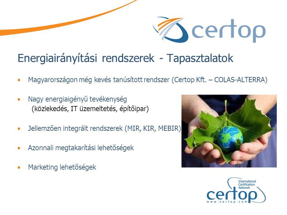Energiairányítási rendszerek - Tapasztalatok •Magyarországon még kevés tanúsított rendszer (Certop Kft. – COLAS-ALTERRA) •Nagy energiaigényű tevékenys