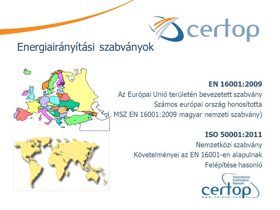 Energiairányítási szabványok EN 16001:2009 Az Európai Unió területén bevezetett szabvány Számos európai ország honosította (pl. MSZ EN 16001:2009 magy