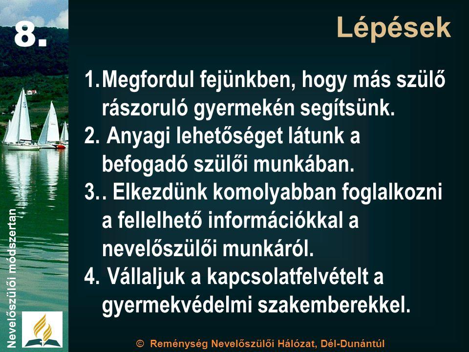 © Reménység Nevelőszülői Hálózat, Dél-Dunántúl Nevelőszülői módszertan 8. 1.Megfordul fejünkben, hogy más szülő rászoruló gyermekén segítsünk. 2. Anya