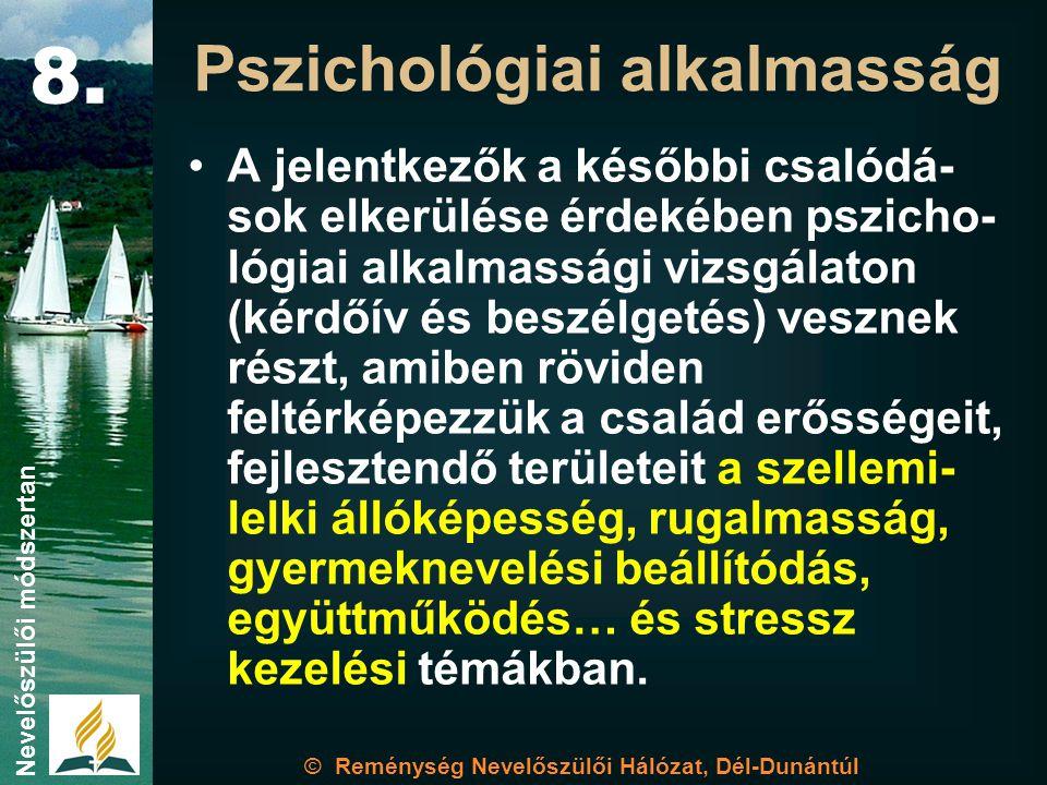 •A jelentkezők a későbbi csalódá- sok elkerülése érdekében pszicho- lógiai alkalmassági vizsgálaton (kérdőív és beszélgetés) vesznek részt, amiben röviden feltérképezzük a család erősségeit, fejlesztendő területeit a szellemi- lelki állóképesség, rugalmasság, gyermeknevelési beállítódás, együttműködés… és stressz kezelési témákban.