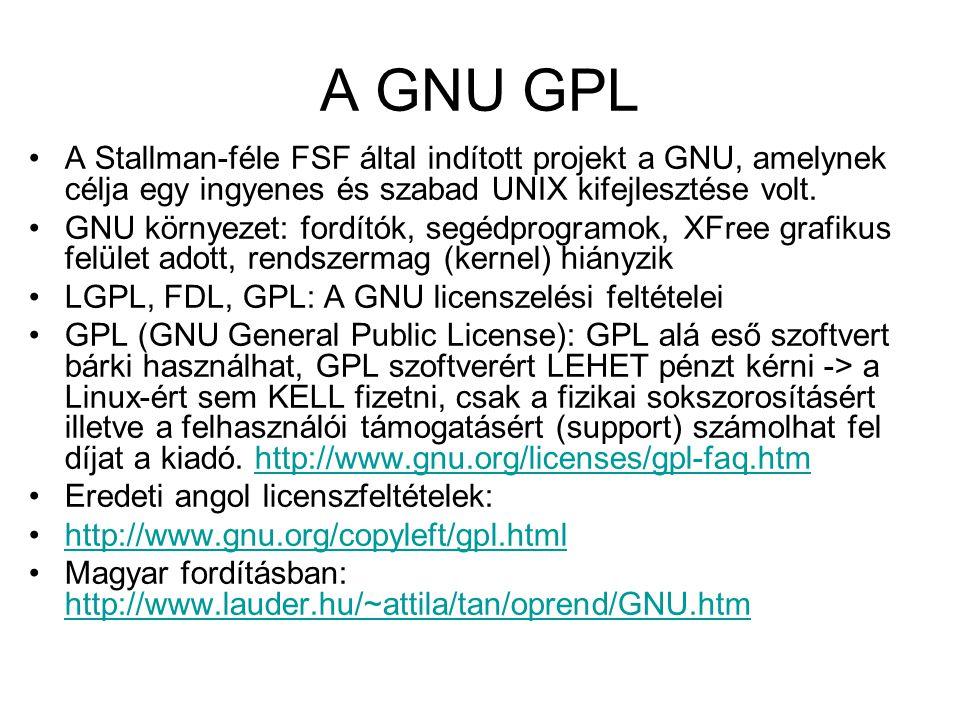 A GNU GPL •A Stallman-féle FSF által indított projekt a GNU, amelynek célja egy ingyenes és szabad UNIX kifejlesztése volt. •GNU környezet: fordítók,