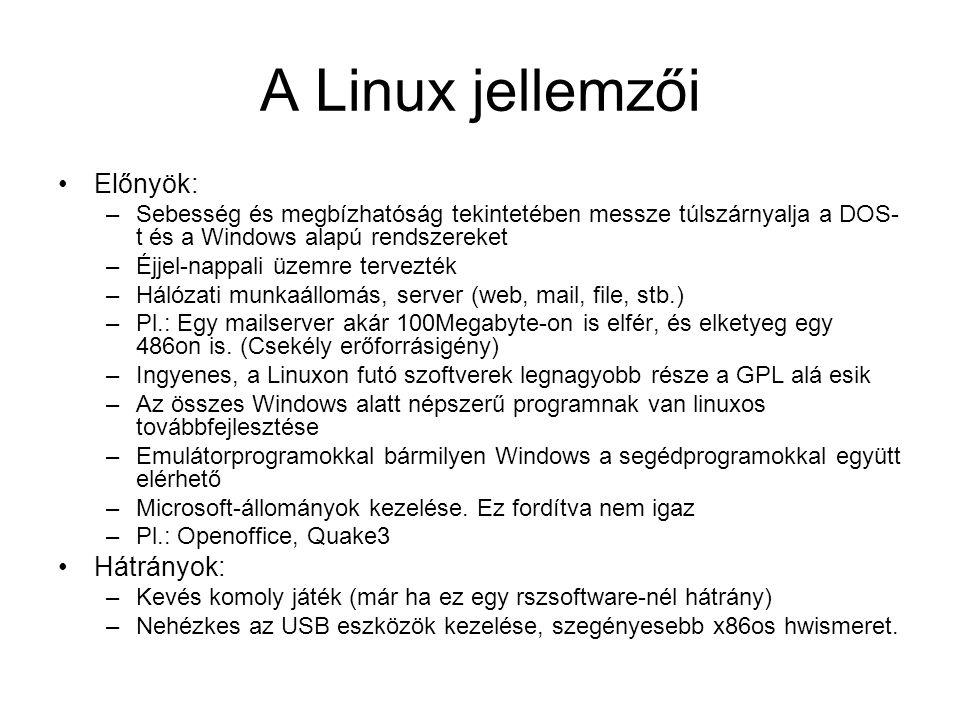 A Linux jellemzői •Előnyök: –Sebesség és megbízhatóság tekintetében messze túlszárnyalja a DOS- t és a Windows alapú rendszereket –Éjjel-nappali üzemr
