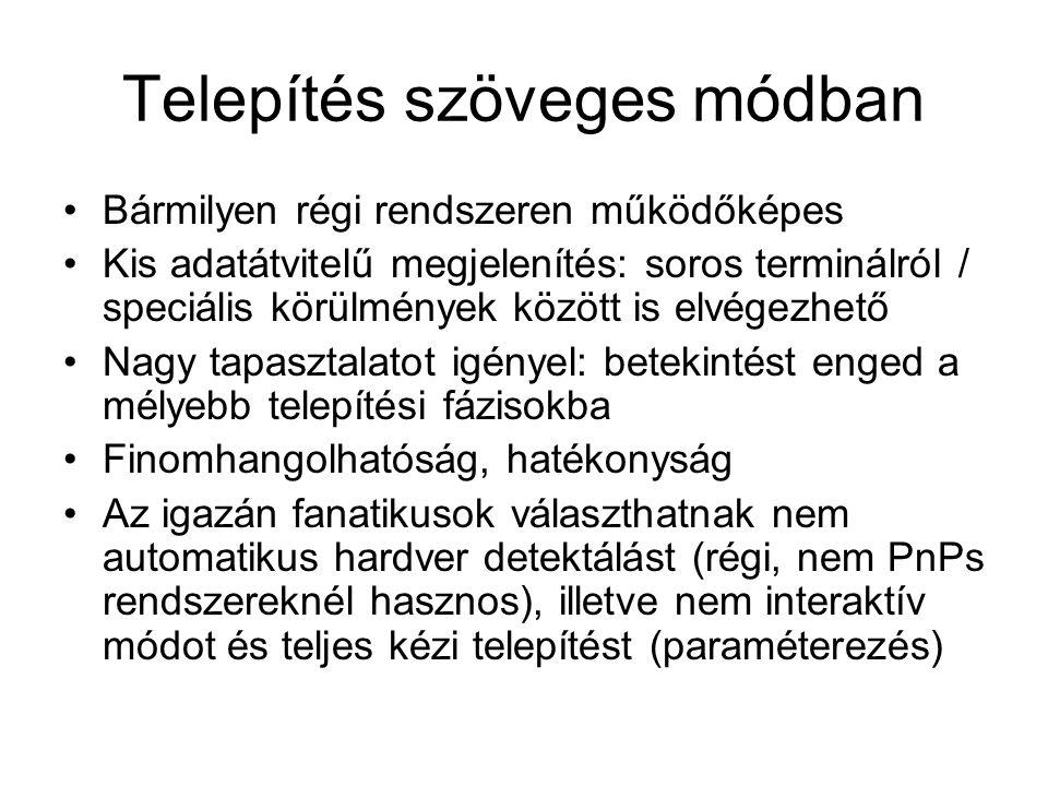 Telepítés szöveges módban •Bármilyen régi rendszeren működőképes •Kis adatátvitelű megjelenítés: soros terminálról / speciális körülmények között is e