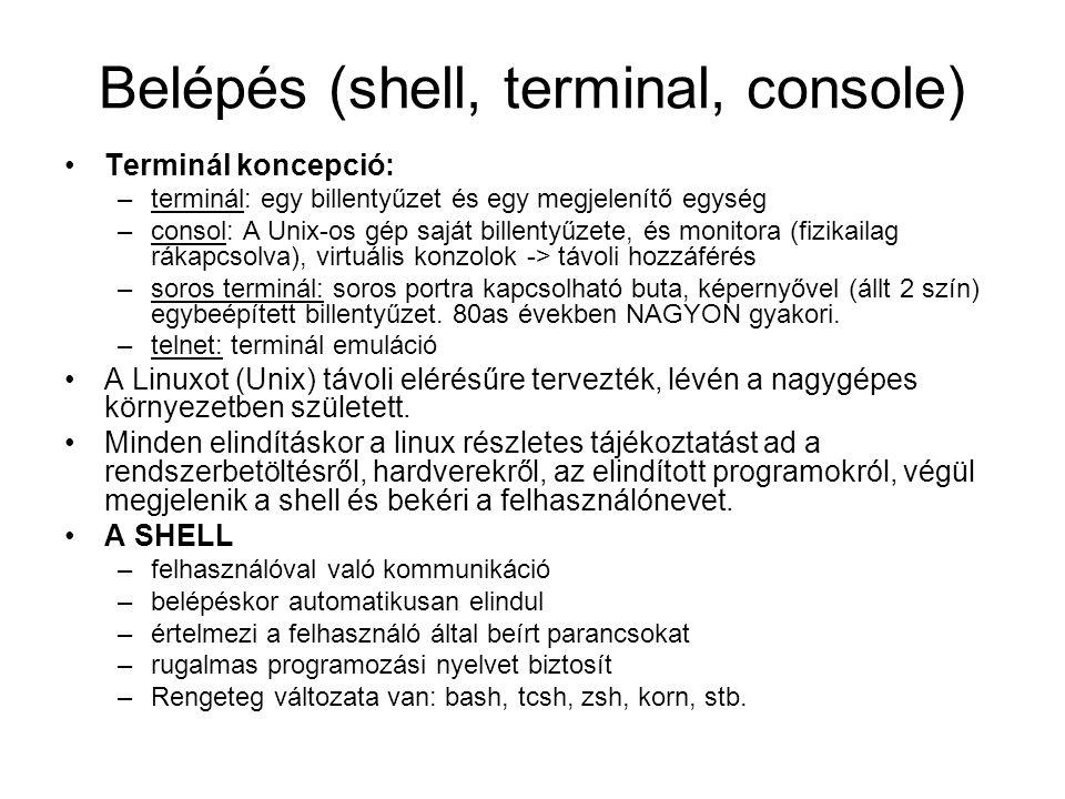 Belépés (shell, terminal, console) •Terminál koncepció: –terminál: egy billentyűzet és egy megjelenítő egység –consol: A Unix-os gép saját billentyűze
