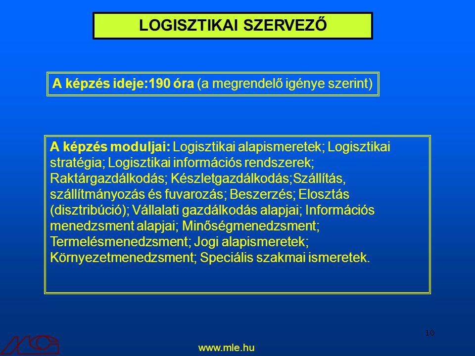 10 LOGISZTIKAI SZERVEZŐ A képzés ideje:190 óra (a megrendelő igénye szerint) A képzés moduljai: Logisztikai alapismeretek; Logisztikai stratégia; Logi