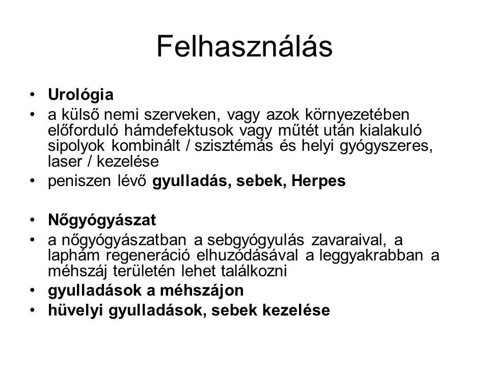 Felhasználás •Urológia •a külső nemi szerveken, vagy azok környezetében előforduló hámdefektusok vagy műtét után kialakuló sipolyok kombinált / szisztémás és helyi gyógyszeres, laser / kezelése •peniszen lévő gyulladás, sebek, Herpes •Nőgyógyászat •a nőgyógyászatban a sebgyógyulás zavaraival, a laphám regeneráció elhuzódásával a leggyakrabban a méhszáj területén lehet találkozni •gyulladások a méhszájon •hüvelyi gyulladások, sebek kezelése