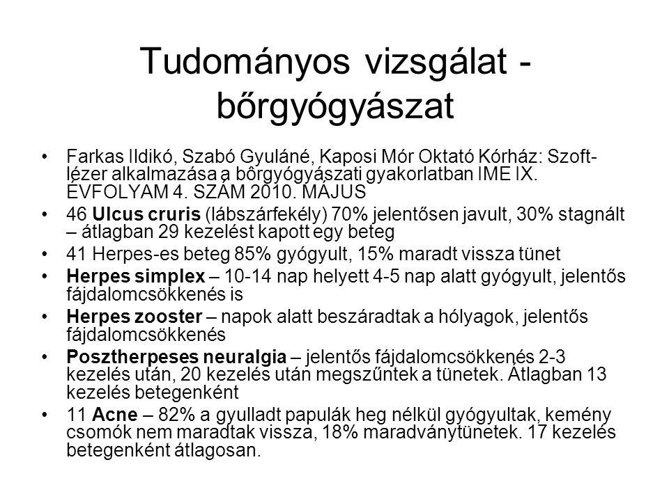 Tudományos vizsgálat - bőrgyógyászat •Farkas Ildikó, Szabó Gyuláné, Kaposi Mór Oktató Kórház: Szoft- lézer alkalmazása a bôrgyógyászati gyakorlatban IME IX.