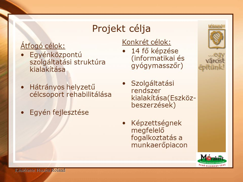 Projekt célja Átfogó célok: •Egyénközpontú szolgáltatási struktúra kialakítása •Hátrányos helyzetű célcsoport rehabilitálása •Egyén fejlesztése Konkré