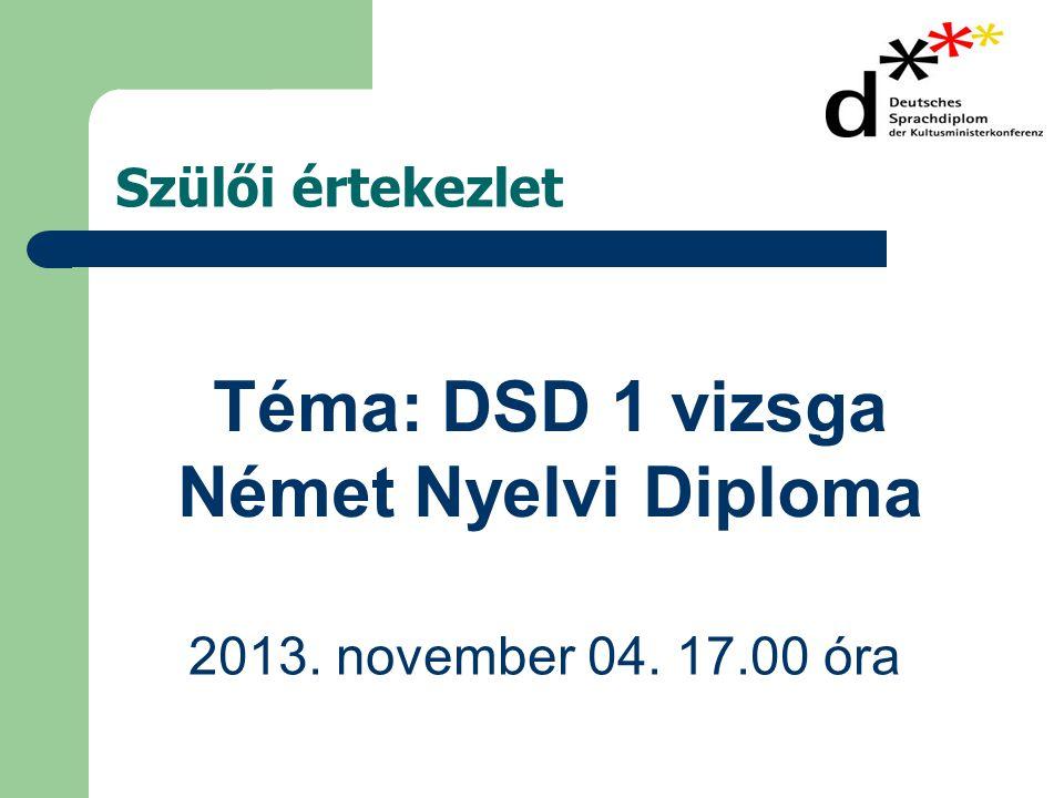 2013. november 04. 17.00 óra Téma: DSD 1 vizsga Német Nyelvi Diploma Szülői értekezlet