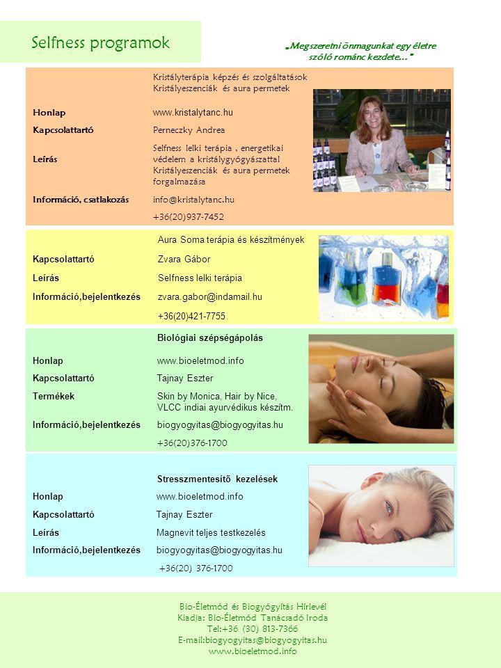 Selfness programok Bio-Életmód és Biogyógyítás Hírlevél Kiadja: Bio-Életmód Tanácsadó Iroda Tel:+36 (30) 813-7366 E-mail:biogyogyitas@biogyogyitas.hu