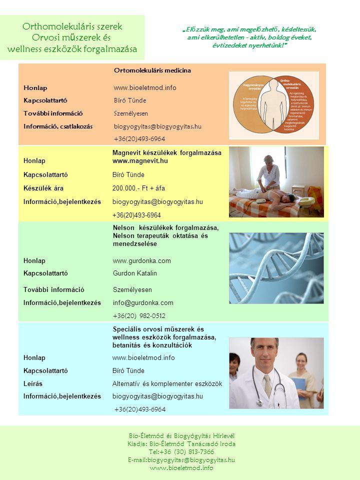 Orthomolekuláris szerek Orvosi m ű szerek és wellness eszközök forgalmazása Bio-Életmód és Biogyógyítás Hírlevél Kiadja: Bio-Életmód Tanácsadó Iroda T