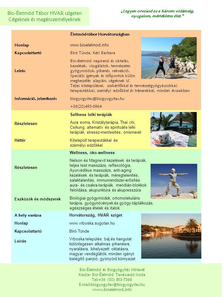 Bio-Életmód Tábor HVAR szigeten Cégeknek és magánszemélyeknek Bio-Életmód és Biogyógyítás Hírlevél Kiadja: Bio-Életmód Tanácsadó Iroda Tel:+36 (30) 81