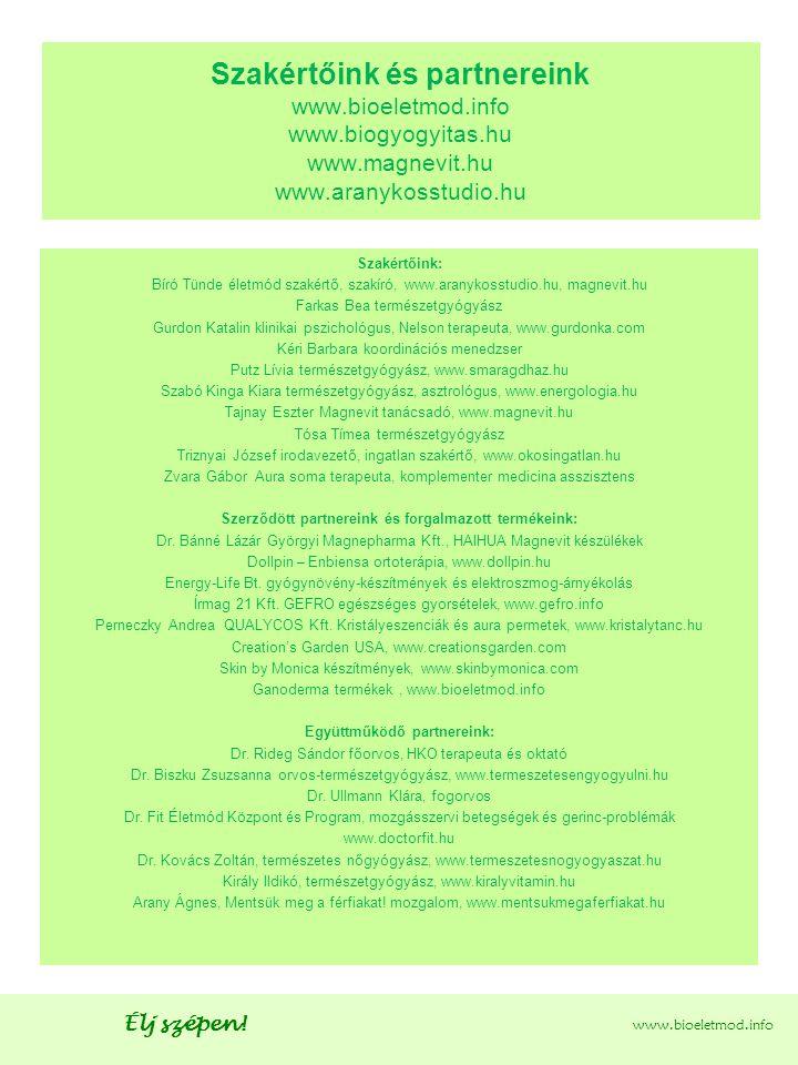 Élj szépen! www.bioeletmod.info Szakértőink és partnereink www.bioeletmod.info www.biogyogyitas.hu www.magnevit.hu www.aranykosstudio.hu Szakértőink: