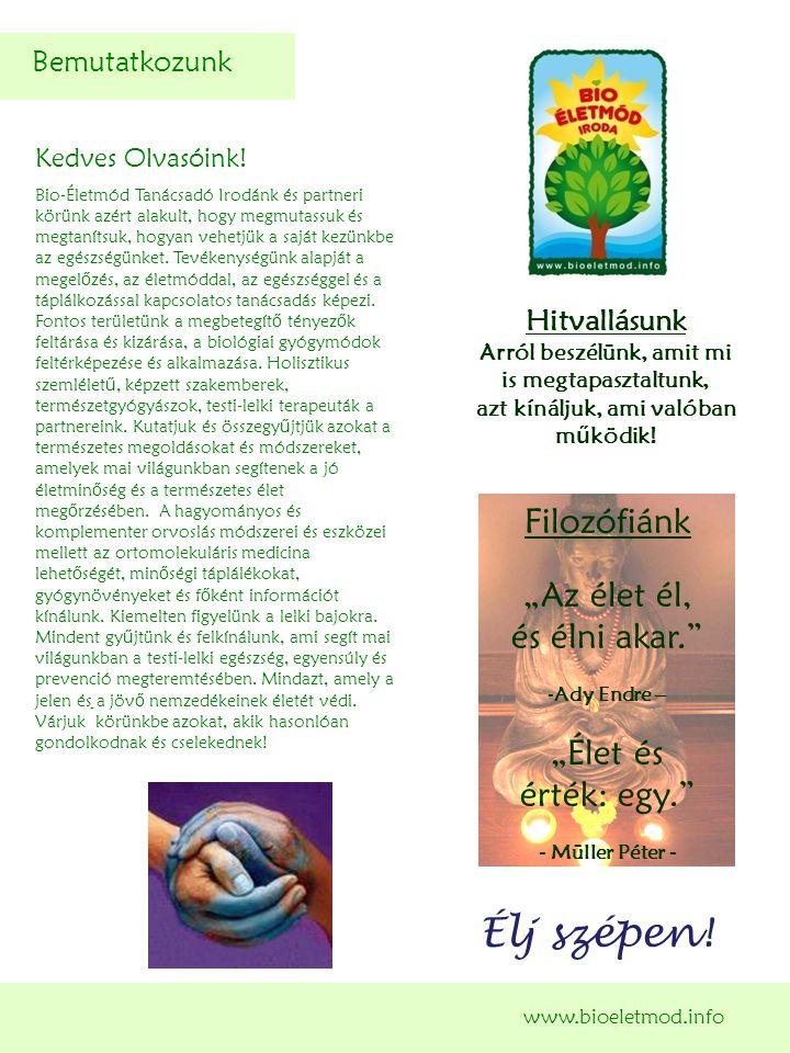 Kedves Olvasóink! Bio-Életmód Tanácsadó Irodánk és partneri körünk azért alakult, hogy megmutassuk és megtanítsuk, hogyan vehetjük a saját kezünkbe az