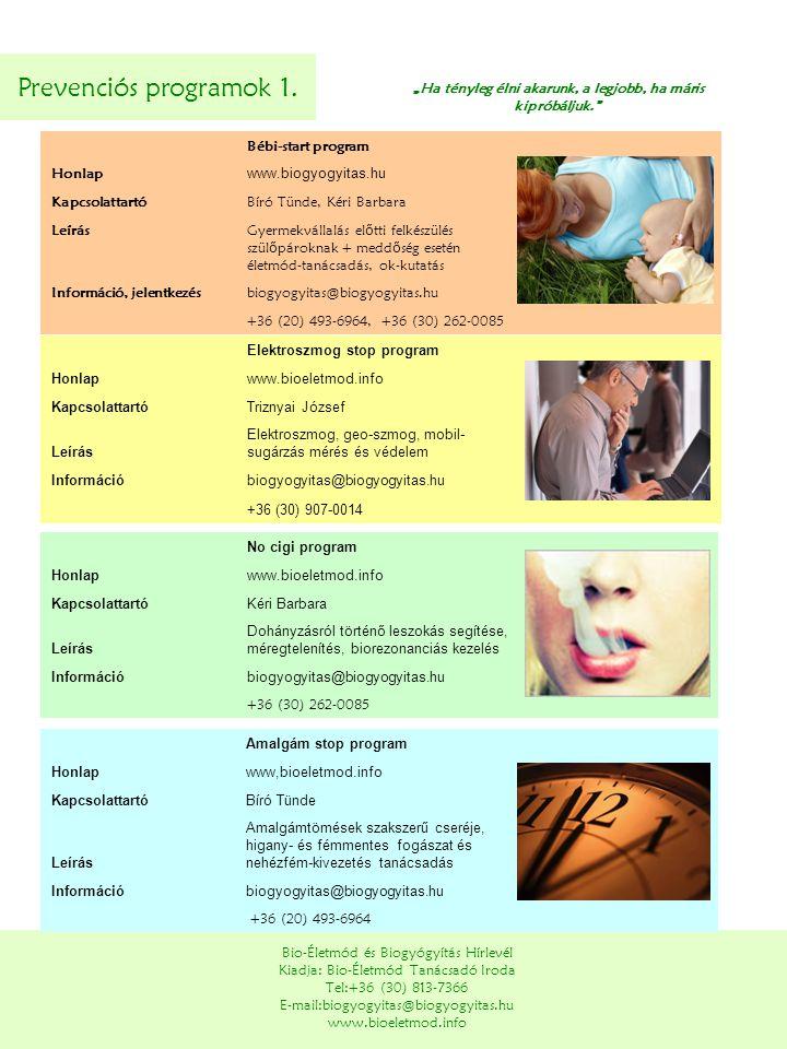 Prevenciós programok 1. Bio-Életmód és Biogyógyítás Hírlevél Kiadja: Bio-Életmód Tanácsadó Iroda Tel:+36 (30) 813-7366 E-mail:biogyogyitas@biogyogyita