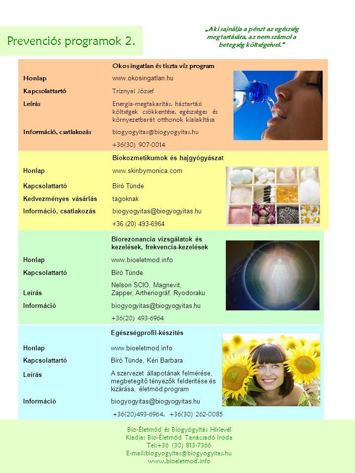 Prevenciós programok 2. Bio-Életmód és Biogyógyítás Hírlevél Kiadja: Bio-Életmód Tanácsadó Iroda Tel:+36 (30) 813-7366 E-mail:biogyogyitas@biogyogyita