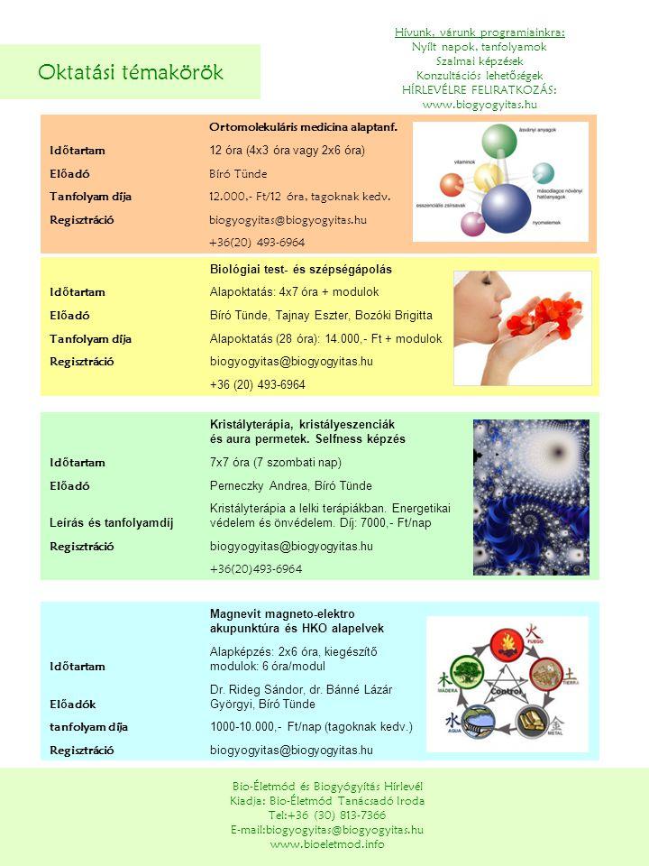 Oktatási témakörök Bio-Életmód és Biogyógyítás Hírlevél Kiadja: Bio-Életmód Tanácsadó Iroda Tel:+36 (30) 813-7366 E-mail:biogyogyitas@biogyogyitas.hu