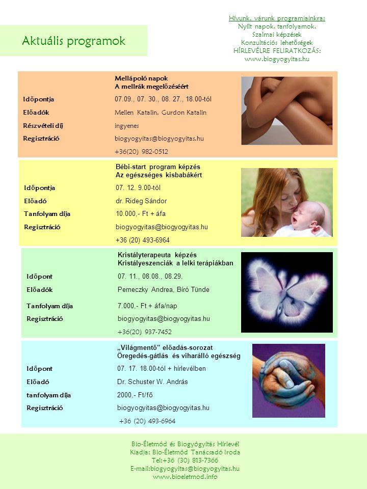 Aktuális programok Bio-Életmód és Biogyógyítás Hírlevél Kiadja: Bio-Életmód Tanácsadó Iroda Tel:+36 (30) 813-7366 E-mail:biogyogyitas@biogyogyitas.hu