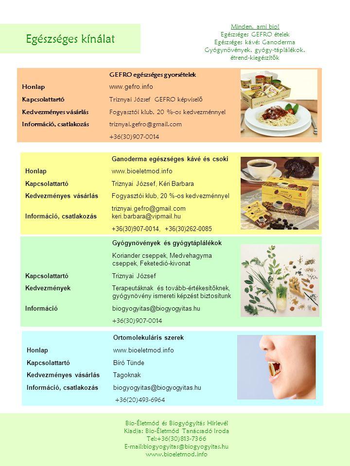 Egészséges kínálat Bio-Életmód és Biogyógyítás Hírlevél Kiadja: Bio-Életmód Tanácsadó Iroda Tel:+36(30)813-7366 E-mail:biogyogyitas@biogyogyitas.hu ww