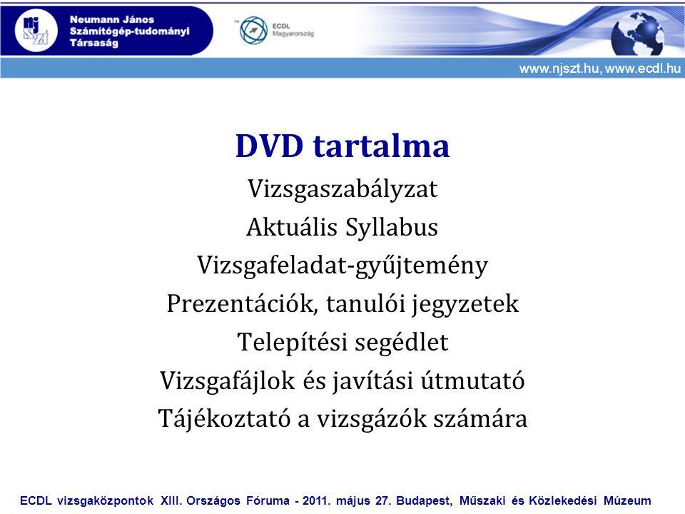 www.njszt.hu, www.ecdl.hu DVD tartalma Vizsgaszabályzat Aktuális Syllabus Vizsgafeladat-gyűjtemény Prezentációk, tanulói jegyzetek Telepítési segédlet Vizsgafájlok és javítási útmutató Tájékoztató a vizsgázók számára ECDL vizsgaközpontok XIII.