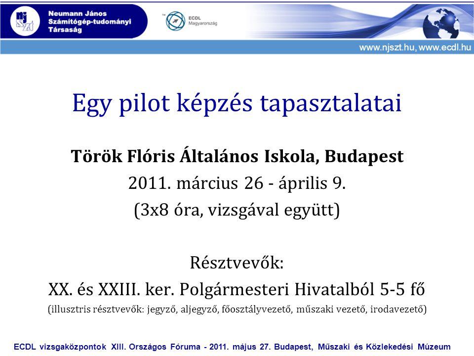 www.njszt.hu, www.ecdl.hu Egy pilot képzés tapasztalatai Török Flóris Általános Iskola, Budapest 2011. március 26 - április 9. (3x8 óra, vizsgával egy