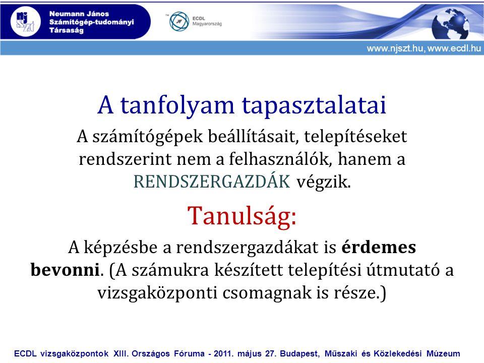 www.njszt.hu, www.ecdl.hu A tanfolyam tapasztalatai A számítógépek beállításait, telepítéseket rendszerint nem a felhasználók, hanem a RENDSZERGAZDÁK
