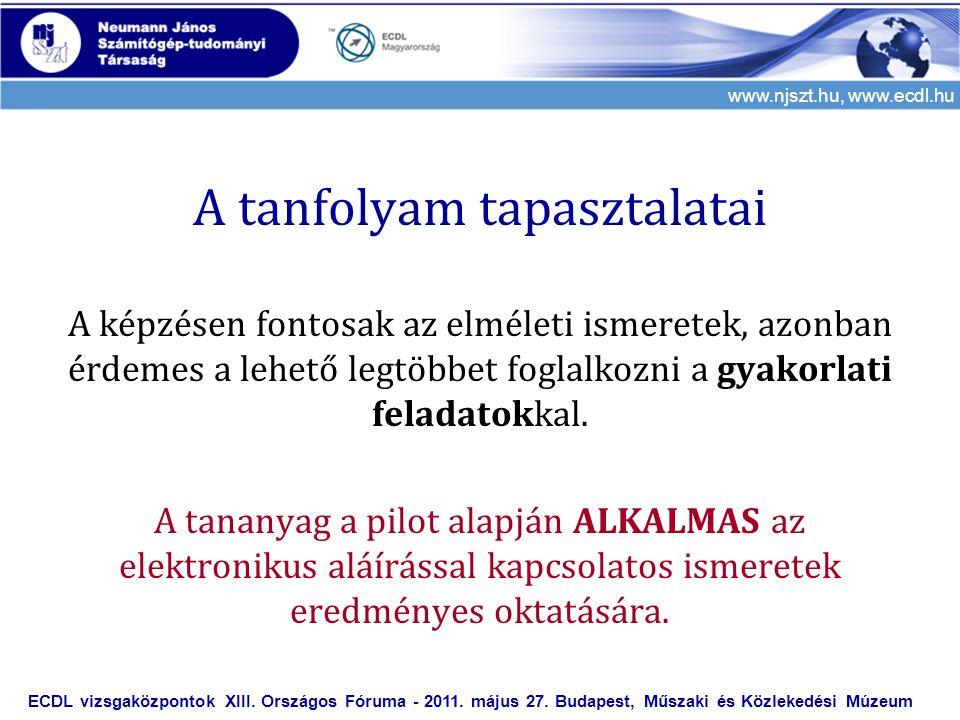 www.njszt.hu, www.ecdl.hu A tanfolyam tapasztalatai A képzésen fontosak az elméleti ismeretek, azonban érdemes a lehető legtöbbet foglalkozni a gyakor