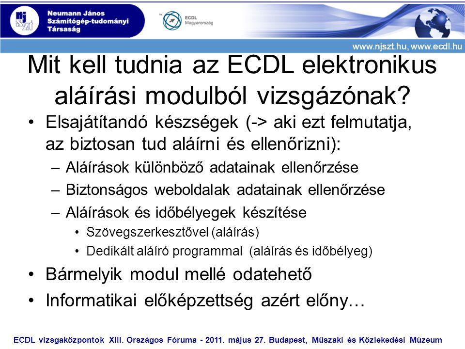 www.njszt.hu, www.ecdl.hu •Elsajátítandó készségek (-> aki ezt felmutatja, az biztosan tud aláírni és ellenőrizni): –Aláírások különböző adatainak ell