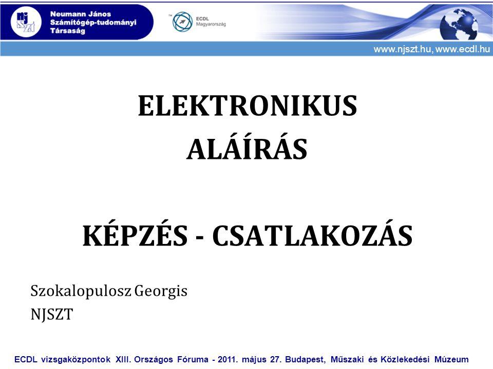 www.njszt.hu, www.ecdl.hu ELEKTRONIKUS ALÁÍRÁS KÉPZÉS - CSATLAKOZÁS Szokalopulosz Georgis NJSZT ECDL vizsgaközpontok XIII. Országos Fóruma - 2011. máj